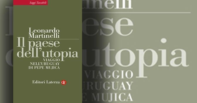 Il paese dell'utopia. Viaggio nell'Uruguay di Pepe Mujica