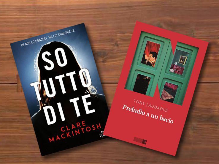 """So tutto di te"" di Clare Mackintosh <br>e ""Preludio a un bacio"" di Tony Laudadio"