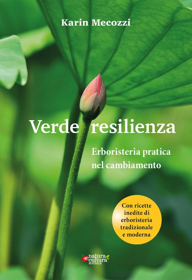 VERDE RESILIENZA Un libro di erboristeria e botanica goetheanistica che affida al lettore gli strumenti per un percorso di resilienza attraverso pratiche erboristiche e osservazioni della natura.